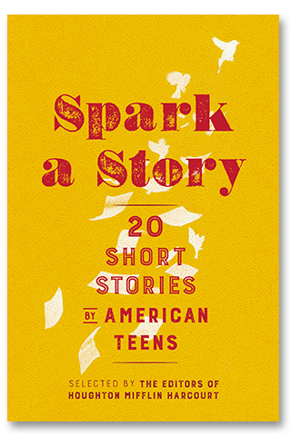 Spark a Story: 20 Short Stories by American Teens
