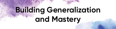 Building Generalization and Mastery